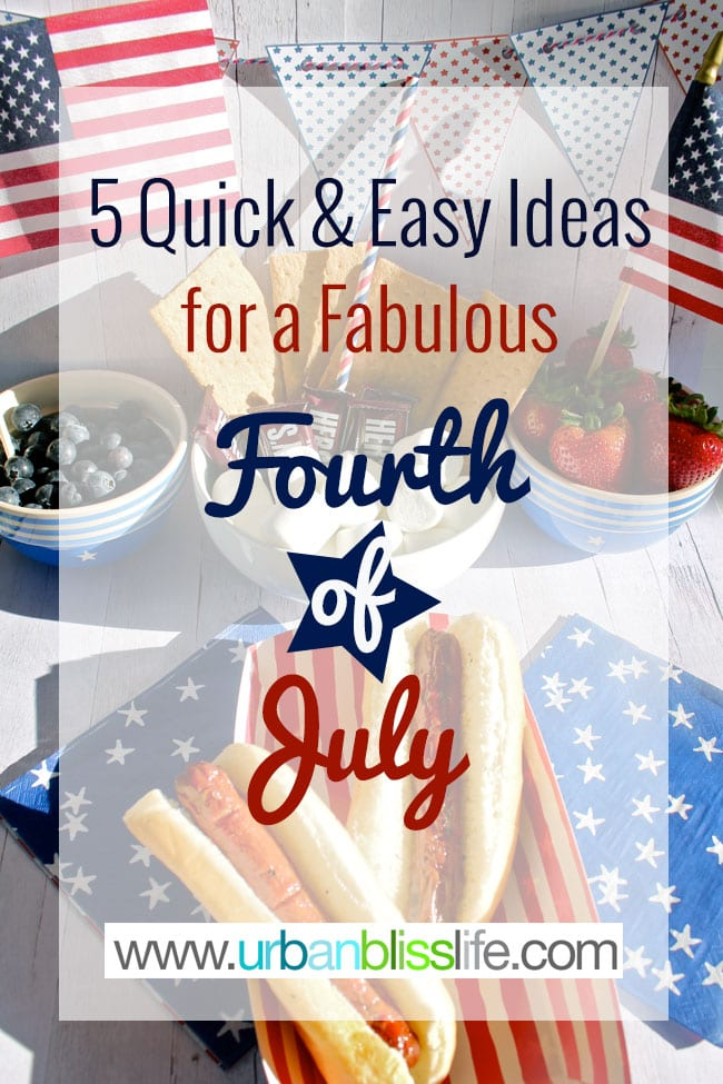 5 Quick & Easy Ideas for a Fabulous 4th of July