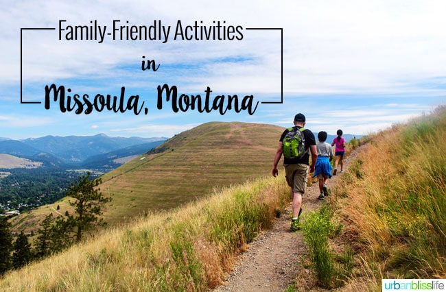 Family-Friendly Activities in Missoula, Montana on UrbanBlissLife.com