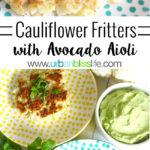 Cauliflower Fritters with Dairy-Free Avocado Aioli recipe on UrbanBlissLife.com