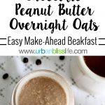 Chocolate Peanut Butter Overnight Oats recipe on UrbanBlissLife.com