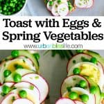 Toast with Spring Vegetables and Eggs